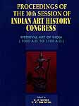 Proceeding of The 10th Session of Indian Art History Congress (Tezpur, Assam: December 12, 2001): Medieval Art Of India (1000 A.D. To 1700 A.D.)