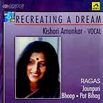 Recreating A Dream Kishori Amonkar - Vocal (Ragas Jaunpuri Bhoop Pat Bihag) (Audio CD)