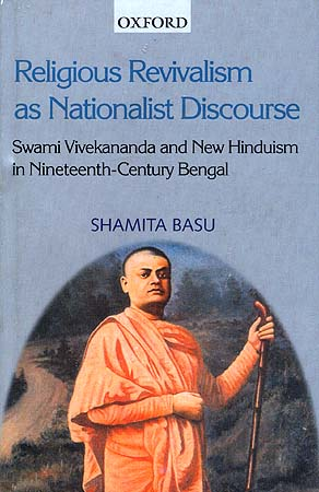 Religious Revivalism as Nationalist Discourse: Swami Vivekananda and New Hinduism in Nineteenth-Century Bengal