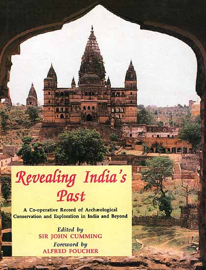 Revealing India's Past (A Co-operative Record of Archaeological Conservation and Exploration in India and Beyond)