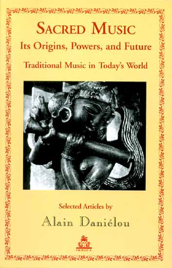 SACRED MUSIC Its Origins, Powers, and Future (Traditional Music in Today's World)