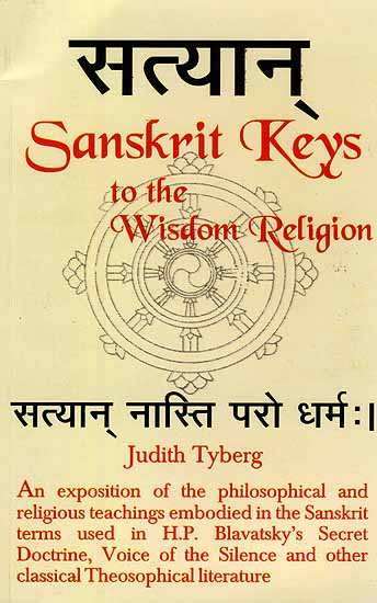 Sanskrit Keys to the Wisdom Religion: An exposition of the ...