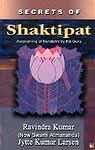Secrets of Shaktipat: Awakening of Kundalini by the Guru