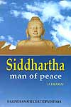Siddhartha: Man Of Peace (A Drama)