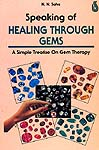 Speaking of Healing Through Gems: A Simple Treatise On Gem Therapy