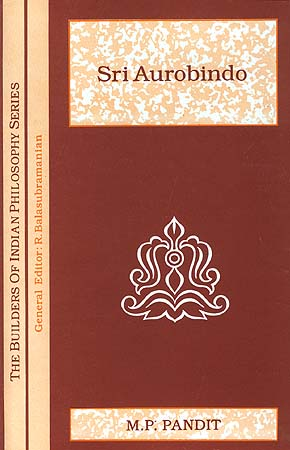 Sri Aurobindo (The Builders of Indian Philosophy Series)