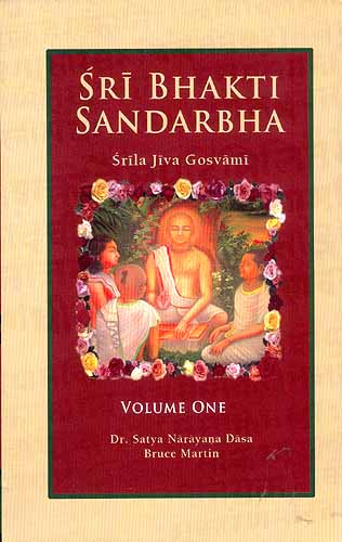 Sri Bhakti Sandarbha (Volume 1) Srila Jiva Gosvami: Bhakti is the complete methodology (Anuccheda 1-178)