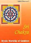 Sri Chakra: Mystic Worship of Goddess (Sakti Darsan 3)