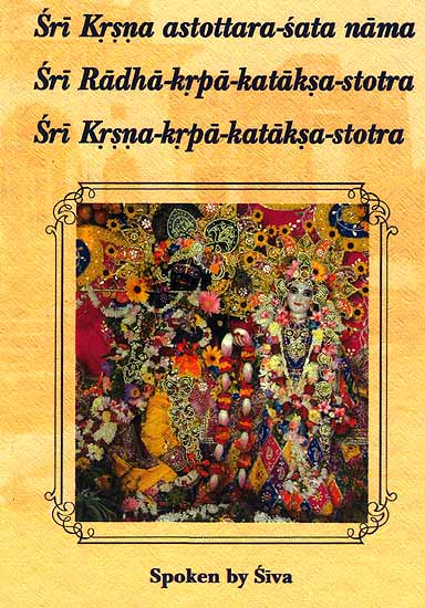 Sri Krsna (Krishna) astottara-sata nama (One Hundred and Eight Names of Lord Krsna): Sri Radha-krpa-kataksa-stotra (A prayer for begging Sri Radha's merciful glance): Sri Krsna-krpa-kataksa-stotra (A prayer for begging Sri Krsna's merciful glance)