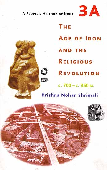 The Age of Iron And The Religious Revolution (C. 700 – C. 350 BC) - A People's History of India
