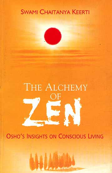 The Alchemy of Zen (Osho's Insights on Conscious Living)