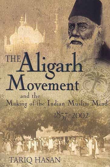 The Aligarh Movement and the Making of the Indian Muslim Mind 1857-2002