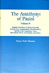 The Astadhyayi of Panini - Volume V (English Translation of Adhyaya Six with Sanskrit Text, Transliteration, Word-Boundary, Anuvrtti, Vrtti, Explanatory Notes, Derivational History of Examples, and Indices.)