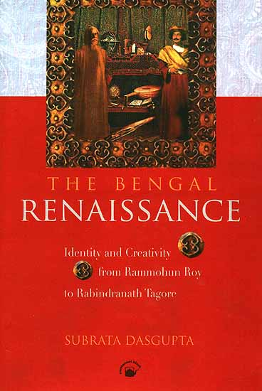 The Bengal Renaissance: Identity and Creativity from Rammohun Roy to Rabindranath Tagore