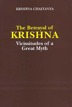 The Betrayal of Krishna: Vicissitudes of a Great Myth (A Rare Book)