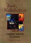The Book of Nakshatras: A Comprehensive Treatise on the 27 Constellations