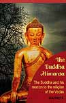 The Buddha Mimansa: The Buddha and his relation to the religion of the Vedas (Being a collection of arguments with authoritative references and of notes with original texts, intended as materials any future treatise on Buddhism)