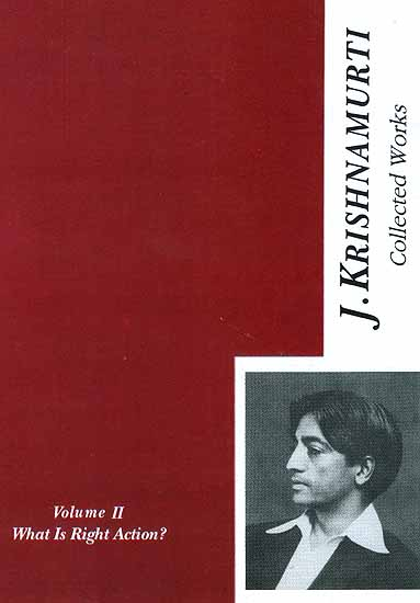 The Collected Works of J. Krishnamurti {What is Right Action? Volume – II [1934- 1935]}