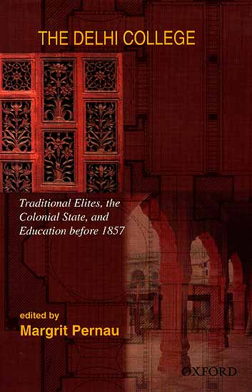 The Delhi College Traditional Elites, the Colonial State, and Education before 1857