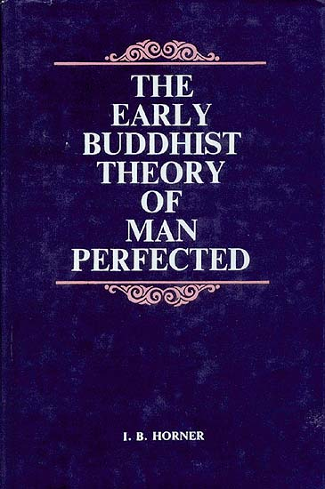The Early Buddhist Theory of Man Perfected