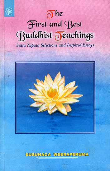 The First and Best Buddhist Teachings: Sutta Nipata Selections and ...