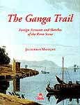 The Ganga Trail (Foreign Accounts and Sketches of the River Scene)