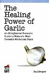 The Healing Power of Garlic: An Enlightened Person's Guide to Nature's Most Versatile Medicinal Plant