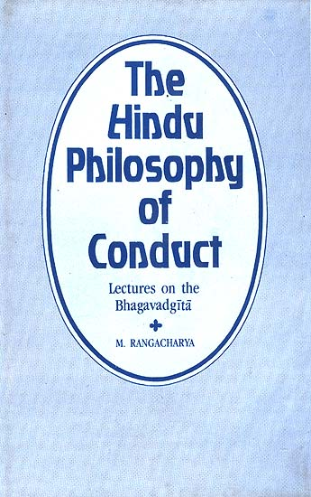 The Hindu Philosophy of Conduct: Lectures on Bhagavad-Gita (Volume I)