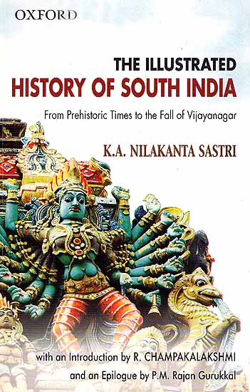 The Illustrated History of South India from Prehistoric Times to the Fall of Vijayanagar