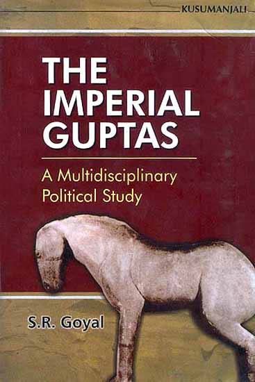 The Imperial Guptas (A Multidisciplinary Political Study)