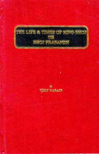 THE LIFE and TIMES OF KING BHOJ OR BHOJ PRABANDH