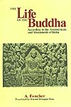 The Life of the Buddha (According to the Ancient texts and Monuments of India)