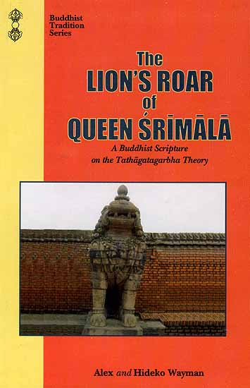 The Lion's Roar of Queen Srimala (A Buddhist Scripture on the Tathagatagarbha Theory)