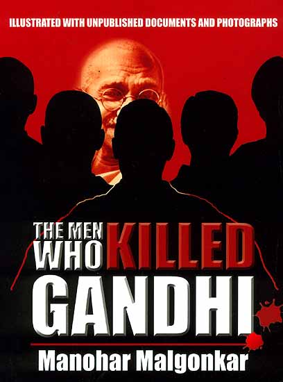 The Men Who Killed Gandhi (Illustrated with Unpublished Documents and Photographs)