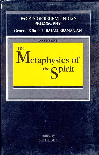 The Metaphysics of the Spirit (Facets of Recent Indian Philosophy-Volume One)