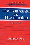 The Nighantu And The Nirukta : The Oldest Indian Treatise on Etymology, Philology and Semantics