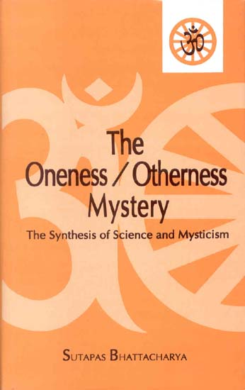 The Oneness / Otherness Mystery (The Synthesis of Science and Mysticism)