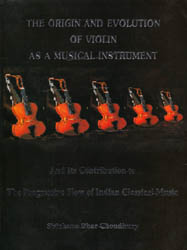 The Origin and Evolution of Violin – As a Musical Instrument: And Its Contribution to the Progressive Flow of Indian Classical Music