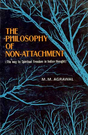 The Philosophy of Non-Attachment (The way to Spiritual Freedom in Indian thought)
