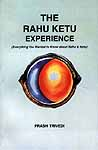 The Rahu Ketu Experience: (Everything You wanted to Know about Rahu and Ketu)