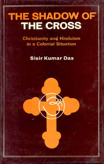 THE SHADOW OF THE CROSS (Christianity and Hinduism in a Colonial ...