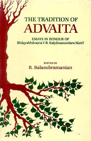 THE TRADITION OF ADVAITA (Essays in Honour of Bhasyabhavajna V.R. Kalyanasundara Sastri)