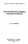 THE TRADITIONAL SANSKRIT THEATRE OF KERALA (Calicut University  Sanskrit Series No. 3)