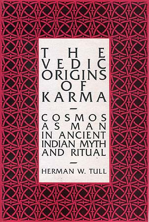 The Vedic Origins of Karma: Cosmos as Man in Ancient Indian Myth and Ritual