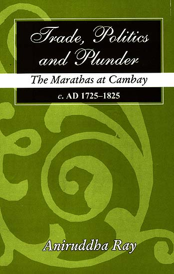 Trade, Politics and Plunder: The Marathas at Cambay