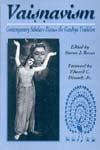 Vaisnavism (Contemporary Scholars Discuss the Gaudiya Tradition)