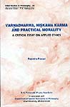 Varnadharma, Niskama Karma and Practical Morality: A Critical Essays on Applied Ethics