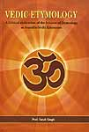 Vedic Etymology (A Critical Evaluation of the Science of Etymology as Found in Vedic Literature)