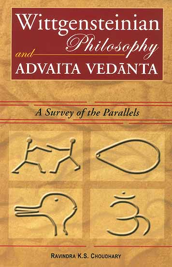 Wittgensteinian Philosophy and Advaita Vedanta (A Survey of the Parallels)