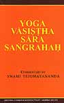 Yoga Vasistha Sara Sangrahah: The Essence of Yoga Vasistha ((Text, Transliteration, Word-to Word-Meaning, Translation and Detailed Commentary))